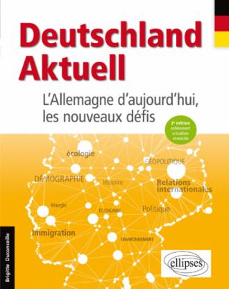 Deutschland Aktuell. L'Allemagne d'aujourd'hui, les nouveaux défis - 2e édition entièrement actualisée et enrichie