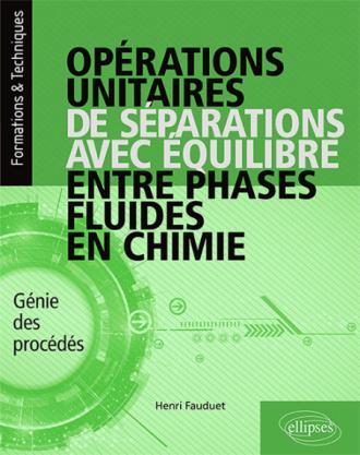 Opérations unitaires de séparations avec équilibre entre phases fluides en chimie - Génie des procédés