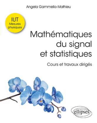 Mathématiques du signal et statistiques à l'IUT - Cours et travaux dirigés. IUT mesures physiques