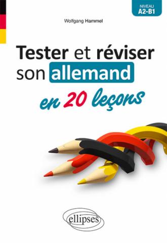 Tester et réviser son allemand en 20 leçons. A2-B1