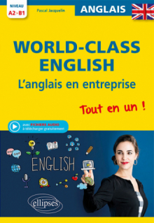 World-Class English. L'anglais en entreprise. Tout en un ! Grammaire, vocabulaire, conversation, conseils. A2-B1 (avec fichiers audio)