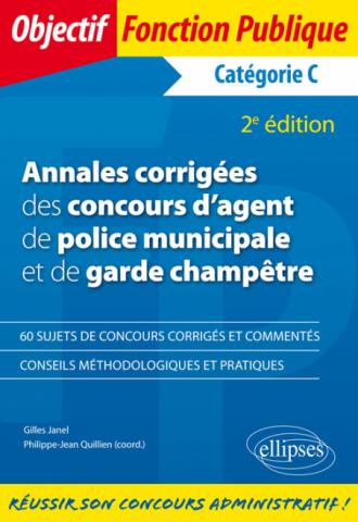 Annales corrigées des concours d'agent de police municipale et de garde champêtre. Catégorie C - 2e édition