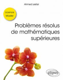 Problèmes résolus de mathématiques supérieures - Licence / Master