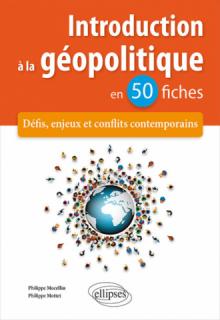 Introduction à la géopolitique en 50 fiches - Défis, enjeux et conflits contemporains