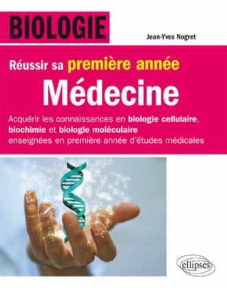 Biologie - Réussir sa première année de Médecine - Acquérir les connaissances en biologie cellulaire, biochimie et biologie moléculaire enseignées en première année d'étude médicale