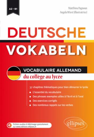 Deutsche Vokabeln. Vocabulaire allemand du collège au lycée. 34 chapitres pour bien démarrer le lycée. A2-B1