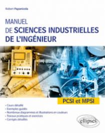 Manuel de sciences industrielles de l'ingénieur (SII) - PCSI et MPSI - Cours détaillé, exemples guidés et travaux dirigés corrigés