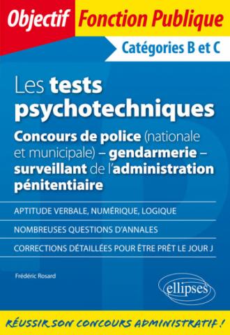 Les tests psychotechniques - Concours de police (nationale et municipale) - gendarmerie - surveillant de l'administration pénitentiaire. Catégories B et C