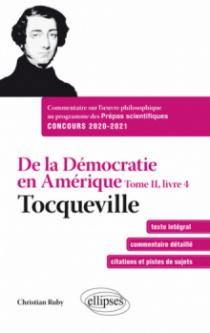 De la Démocratie en Amérique, Tome II, livre 4 - Tocqueville. Commentaire sur l'œuvre philosophique au programme des prépas scientifiques 1re et 2e année - Concours 2020-2021