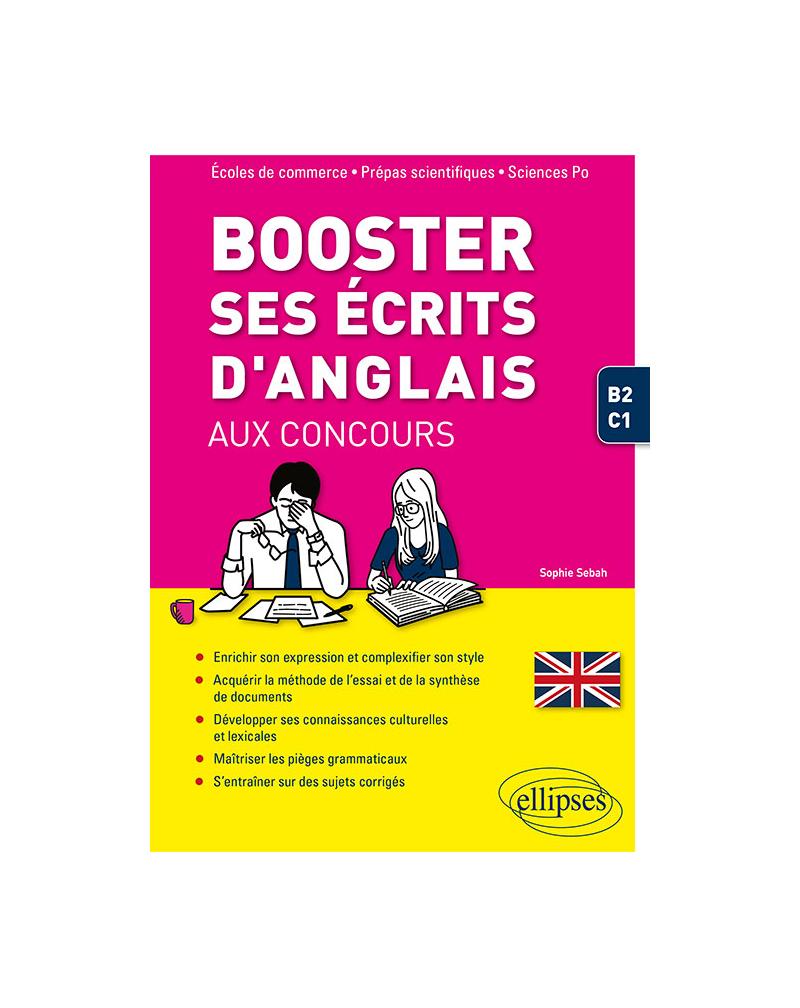 Booster ses écrits d'anglais aux concours. Écoles de commerce, prépas scientifiques et Sciences Po. B2-C1
