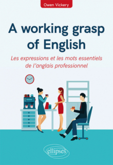 A working grasp of English - Les expressions et les mots essentiels de l'anglais professionnel