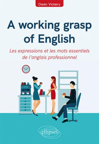 A working grasp of English - Les expressions et les mots essentiels de l'anglais professionnel