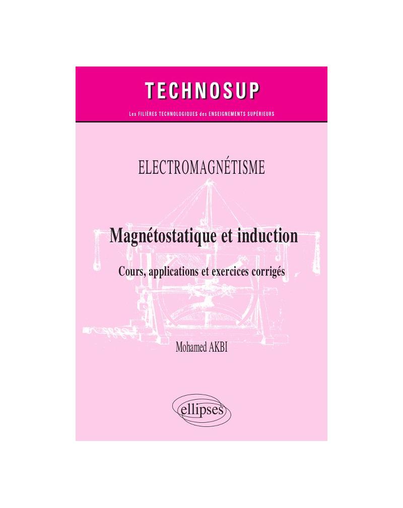 Electromagnetisme Magnetostatique Et Induction Cours Applications Et Exercices Corriges Niveau B