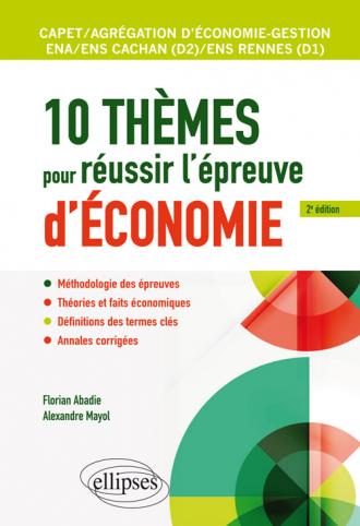 10 thèmes pour réussir l'épreuve d'économie. CAPET et Agrégation économie-gestion, ENS Cachan/ENS Rennes, ENA - 2e édition