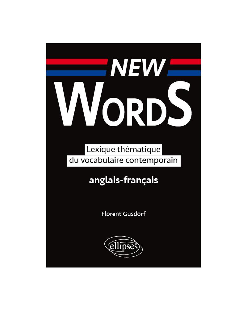 New Words. Lexique thématique du vocabulaire  anglais-français contemporain