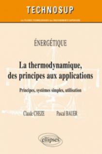 La thermodynamique des principes aux applications. Principes, systèmes simples, machines thermiques. Energétique (niveau B)