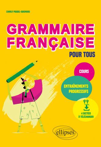 Grammaire française pour tous. Cours et entraînements progressifs