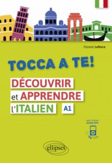 Tocca a te! Découvrir et apprendre l'italien (A1) (avec fichiers audio)