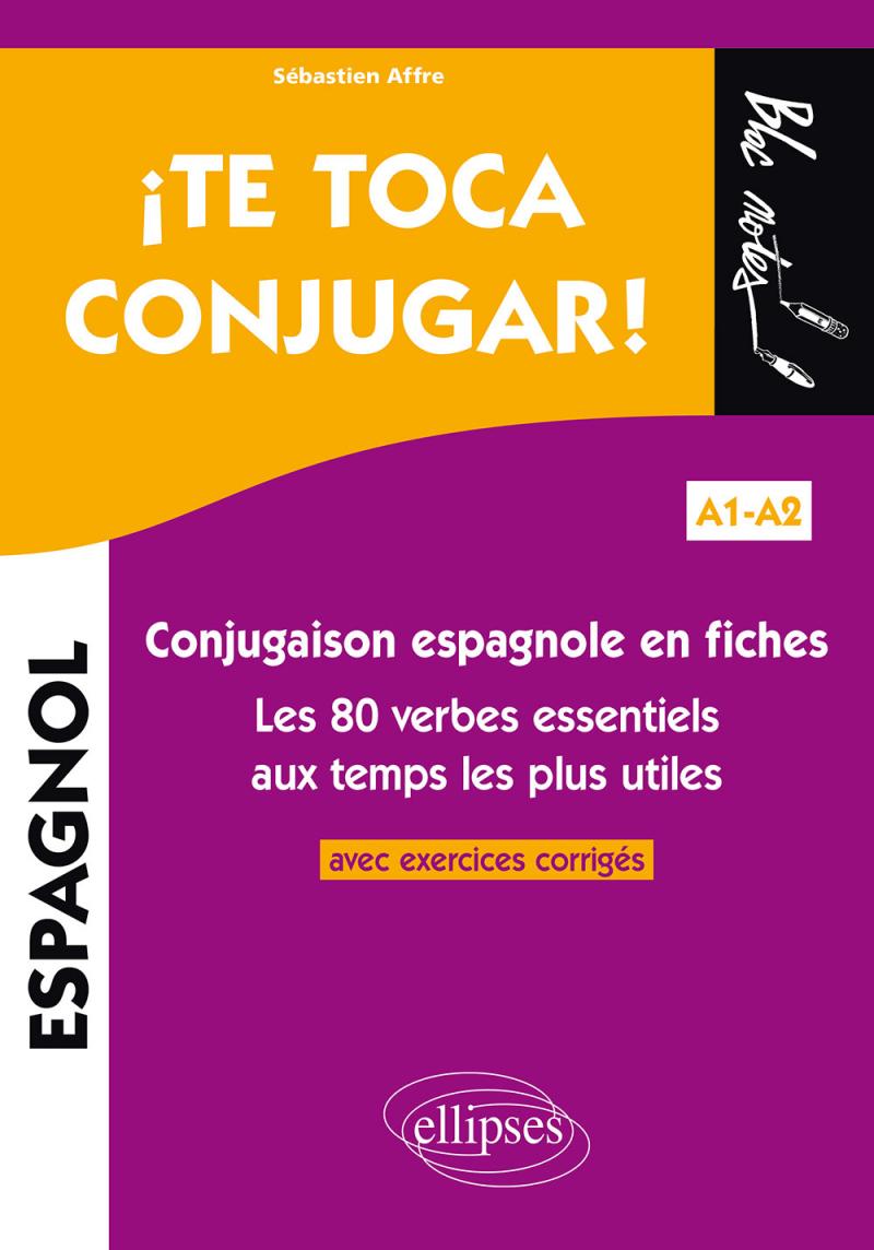¡Te toca conjugar! Conjugaison espagnole en fiches avec exercices corrigés. Les 80 verbes essentiels aux temps les plus utiles. A1-A2