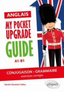 Anglais. My pocket upgrade guide. Conjugaison et grammaire avec exercices corrigés • A1-B1