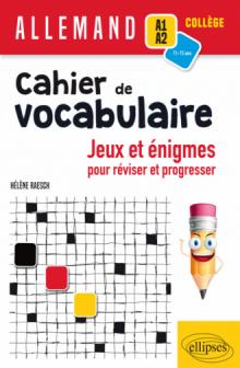Allemand. Cahier de vocabulaire. Jeux et énigmes pour réviser et pour progresser (A1-A2) (cycle 4)