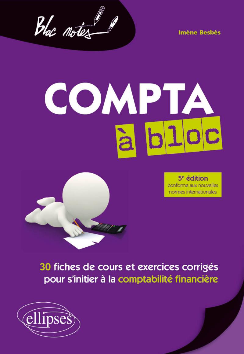 Compta à bloc. 30 fiches de cours et d'exercices corrigés pour s'initier à la comptabilité financière - 5e édition