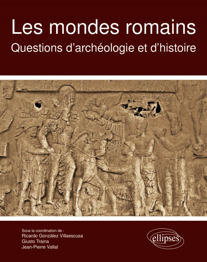 Les mondes romains. Questions d'archéologie et d'histoire