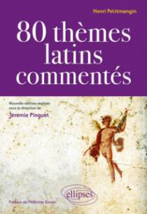 80 thèmes latins commentés par Henri Petitmangin - nouvelle édition réalisée sous la direction de Jérémie Pinguet