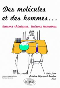 Des molécules et des hommes. Liaisons à histoires - Liaisons chimiques, liaisons humaines