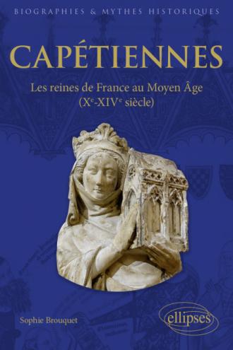 Capétiennes - Les reines de France au Moyen Âge (Xe-XIVe siècle)