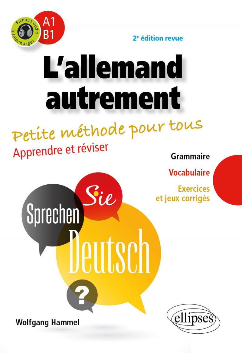 L'allemand autrement (A1-B1). Petite méthode pour tous. Apprendre et réviser. (Grammaire, vocabulaire, exercices et jeux corrigés) (avec fichiers audio) - 2e édition