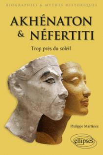 Akhénaton et Néfertiti - Trop près du soleil