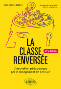La classe renversée - L'Innovation pédagogique par le changement de posture - 2e édition