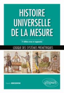 Histoire universelle de la mesure - Logique des systèmes prémétriques - 2e édition revue et augmentée