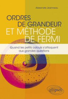 Ordres de grandeur et méthode de Fermi - Quand les petits calculs s'attaquent aux grandes questions