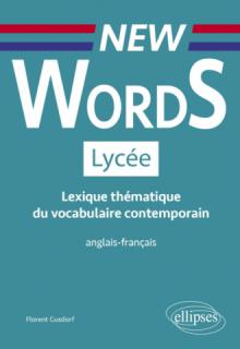 New Words Lycée. Lexique thématique du vocabulaire contemporain anglais-français (Conforme aux nouveaux programmes)
