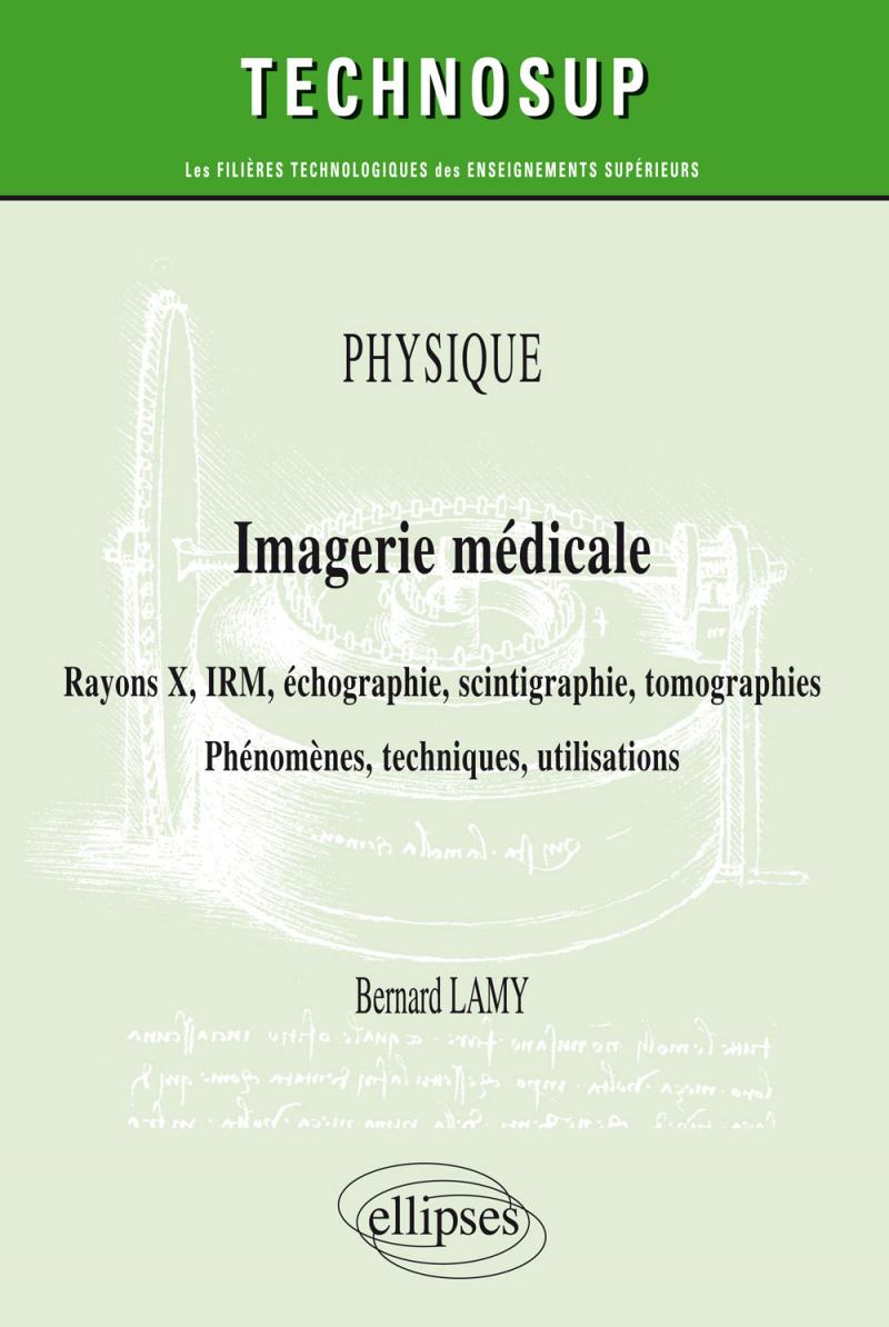 Physique - Imagerie médicale - Rayons X, IRM, échographie, scintigraphie, tomographies - Phénomènes, techniques, utilisation
