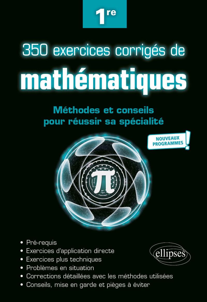 350 exercices corrigés de mathématiques - Méthodes et conseils pour réussir sa spécialité - Première - Nouveaux programmes