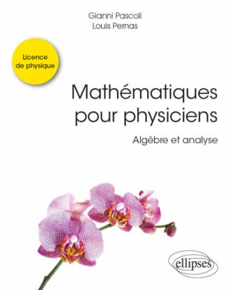 Mathématiques pour physiciens - Algèbre et analyse