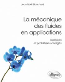 La mécanique des fluides en applications - Exercices et problèmes corrigés