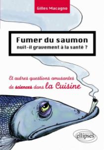 Fumer du saumon nuit-il gravement à la santé ? Et autres questions amusantes de science dans la cuisine