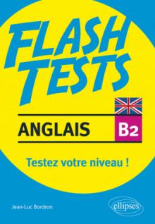 Anglais. Flash Tests niveau B2. Testez votre niveau d'anglais