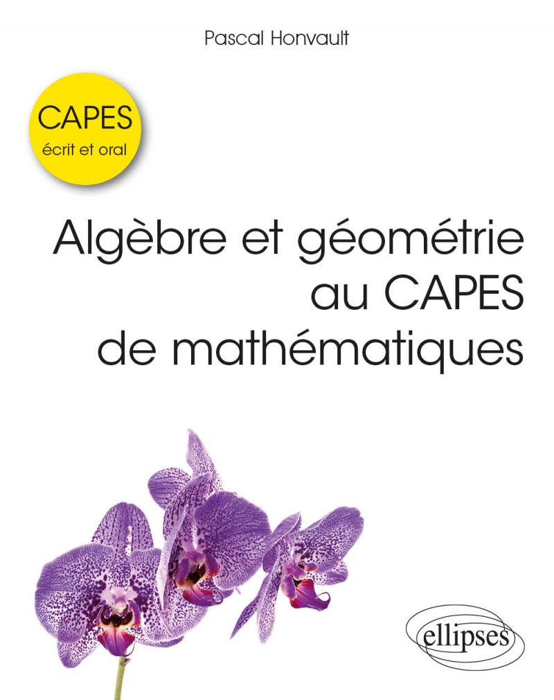 Algèbre et géométrie au CAPES de mathématiques - Écrit et oral