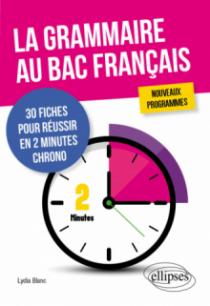 La grammaire au bac français. 30 fiches pour réussir en 2 minutes chrono. Nouveaux programmes