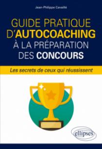 Guide pratique d'autocoaching à la préparation des concours, les secrets de ceux qui réussissent