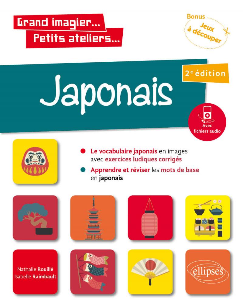 Grand imagier... Petits ateliers... Japonais en images avec exercices ludiques. Apprendre et réviser les mots de base. (A1) (fichiers audio) 2e édition