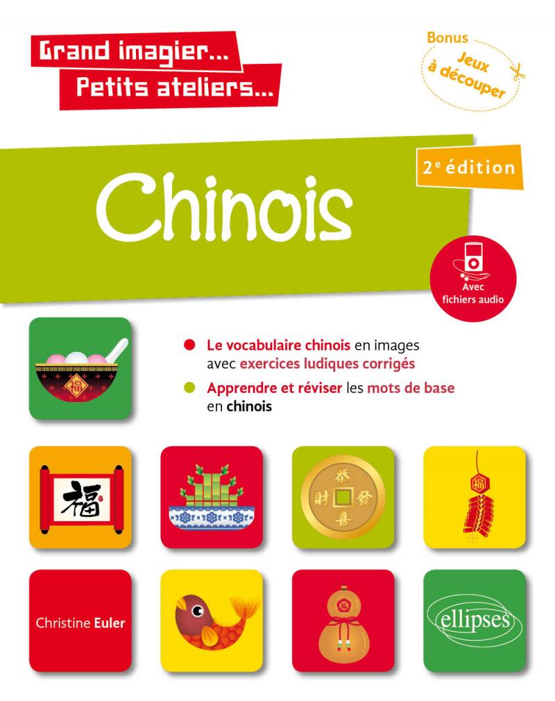 Grand imagier… Petits ateliers… Chinois en images avec exercices ludiques. Apprendre et réviser les mots de base. (A1) (avec fichiers audio)