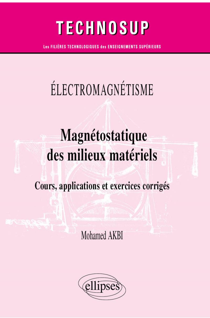 Électromagnétisme - Magnétostatique des milieux matériels - Cours, applications et exercices corrigés