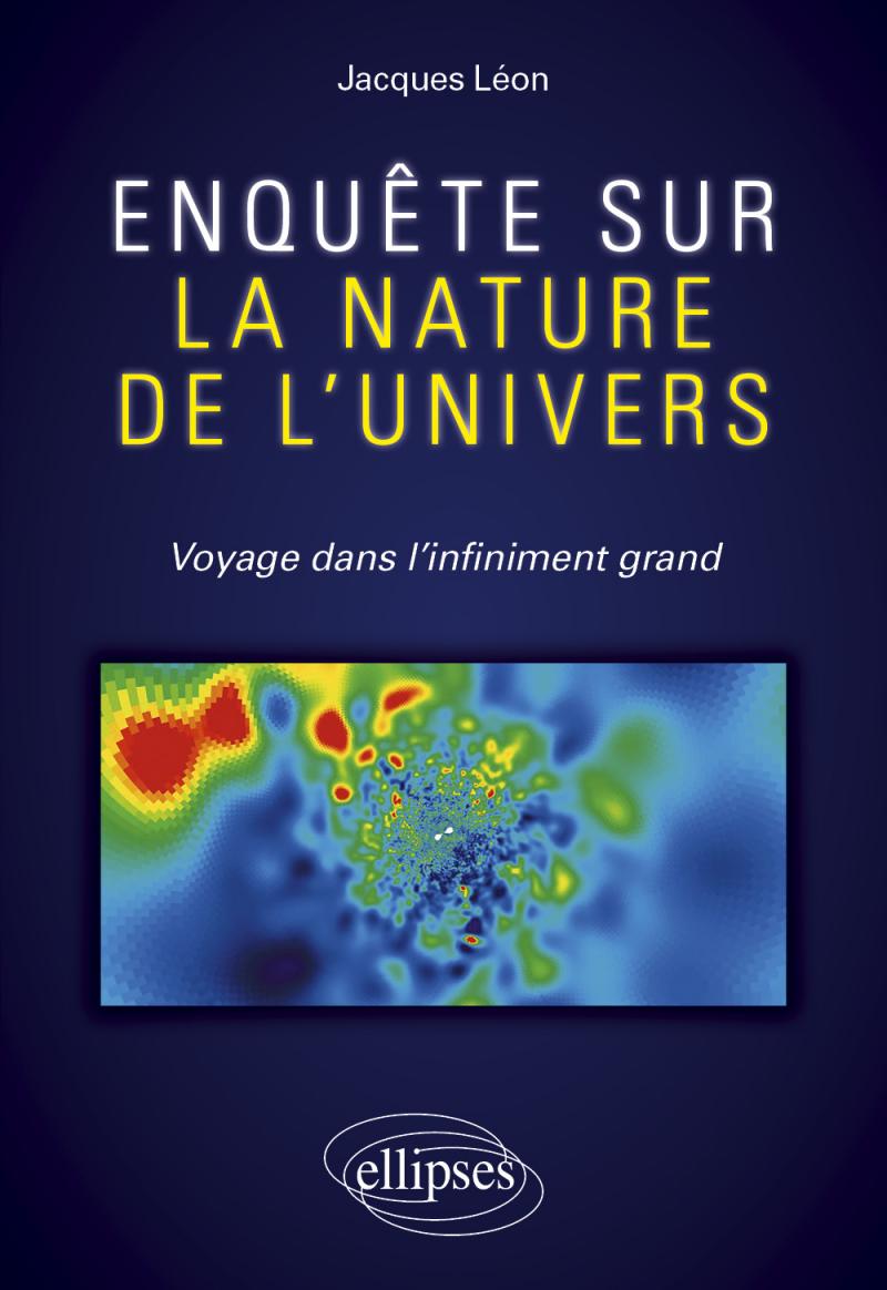 Enquête sur la nature de l'univers - Voyage dans l'infiniment grand