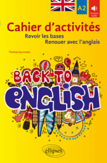 Back to English. Cahier d'activités A2 pour revoir les bases ou renouer avec l'anglais